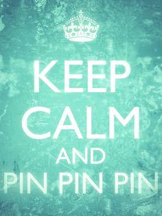 Keep Calm And Pin Pin Pin