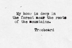 My heart is deep in the forest near the roots of the mountains   Treebeard   travel inspiration