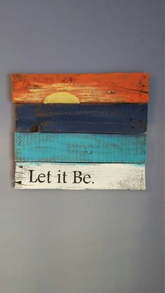 Let it be with sunset rustic wood sign made from reclaimed pallet wood. Wood is . Let it be with sunset rustic wood sign made from reclaimed pallet wood. Wood is painted white, turquoise, navy blue and orange with a yellow Source by. Pallet Painting, Painting On Wood, Painting Quotes, Painting Canvas, House Painting, Wood Paintings, Pallet Crafts, Diy Crafts, Pallet Projects Signs