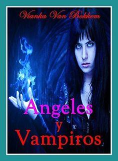 Ángeles y vampiros (Spanish Edition) by Vianka Van Bokkem, http://www.amazon.com/dp/B00KO124PE/ref=cm_sw_r_pi_dp_jkwRtb13MQ0N5