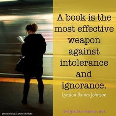 """A book is the most effective weapon ..."""
