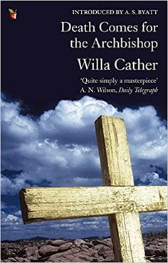 Coronavirus reading: 'Death Comes for the Archbishop' » MercatorNet Willa Cather, Famous Novels, Becoming A Teacher, Page Turner, Modern Classic, New Mexico, Book Review, Catholic, Death