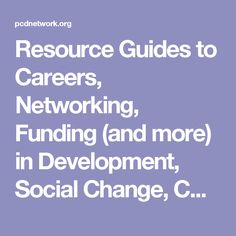 Resource Guides to Careers, Networking, Funding (and more) in Development, Social Change, CR, and Related Fields - PCDN