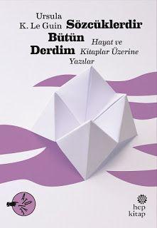 Ursula K. Le Guin : Sözcüklerdir Bütün Derdim