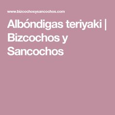 Albóndigas teriyaki | Bizcochos y Sancochos