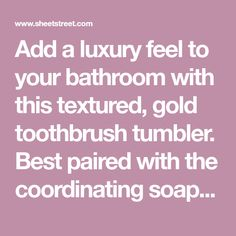 Add a luxury feel to your bathroom with this textured, gold toothbrush tumbler. Best paired with the coordinating soap dispenser and soap Soap Dispenser, Bathroom Accessories, Dish, Luxury, Gold, Soap Dispenser Pump, Bathroom Fixtures, Plate
