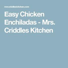 Easy Chicken Enchiladas - Mrs. Criddles Kitchen