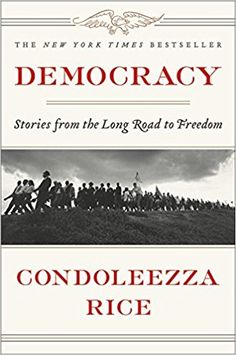 Democracy: Stories from the Long Road to Freedom: Condoleezza Rice: 9781455540181: Amazon.com: Books