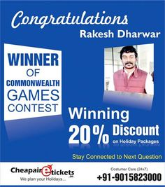 Commonwealth Games Contest Winner 2014 Cheapairetickets.in Announced 2st #Winner of Commonwealth Games Contest 2014 Congratulation Mr. Rakesh Dharwar , for Winning Travel Vouchers. Join other contest http://www.cheapairetickets.in/events/ and Getting more chance to Win....