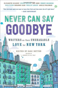 Never Can Say Goodbye: Writers on Their Unshakable Love for New York > Sari Botton