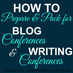 How to Prepare and pack for Blog Conferences and Writing Conferences by Kim Bongiorno