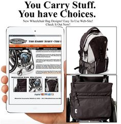 You Carry Stuff! You Have Choices!  See cool wheelchair bags and wheelchair backpacks made for you, the daily wheelchair user. www.WheelchairGear.com you'll love it!