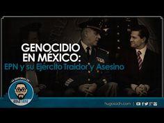 GENOCIDIO EN MÉXICO: EPN y su Ejército Traidor y Asesino