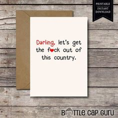 PRINTABLE Card / Darling, Let's Get the F*ck Out of this Country / Funny Political Valentine's Day Him Her Anniversary Donald Trump DOWNLOAD