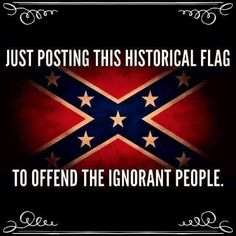 Go read your history, dumbass!! Makes me wonder if that idiot was paid off to say this flag made him do it!