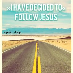 """I have decided to follow Jesus   1 John 4:16 """"And so we know and rely on the love God has for us. God is love. Whoever lives in love lives in God and God in them!""""  Revelation 21:4 """"He will wipe EVERY tear from their eyes. There will be NO MORE death or mourning or crying of pain for the old order of things has passed away!""""  Isaiah 54:10 """"'Though the mountains be shaken and the hills be removed yet my unfailing love for you will not be shaken nor my covenant of peace be removed' says The…"""