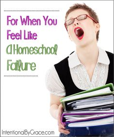 For When You Feel Like a Homeschool Failure - Intentional By Grace