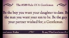 Be a gentleman! Gentleman Rules, Give It To Me, Love You, High Expectations, Reasons To Live, The Man, Wish, Prayers, Daddy