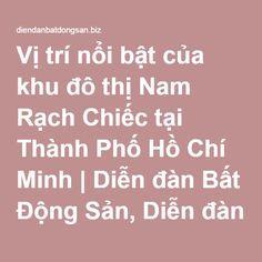 Vị trí nổi bật của khu đô thị Nam Rạch Chiếc tại Thành Phố Hồ Chí Minh | Diễn đàn Bất Động Sản, Diễn đàn nhà đất, Forum BĐS VN
