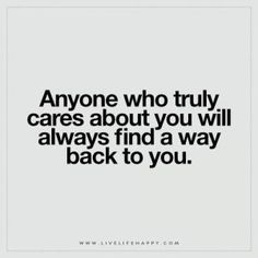 Live Life Happy: Anyone who truly cares about you will always find a way back to you. – Unknown The post Anyone Who Truly Cares About You Will Always appeared first on Live Life Happy. True Quotes, Words Quotes, Funny Quotes, Sarcastic Sayings, The Words, This Is Us Quotes, Quotes To Live By, Care About You Quotes, Missing Quotes