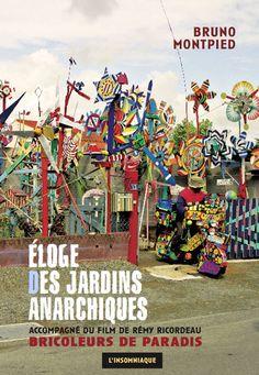 """""""Eloge des jardins anarchiques"""", de Bruno Montpied, L'insomniaque, 2011. Accompagné du film de Rémy Ricordeau, à qui j'emprunte son beau titre : """"Bricoleurs de paradis"""" !"""