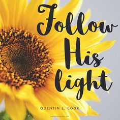 """""""Follow the Son of God as the young sunflower follows the sunshine. Following His light and example will bring us joy, happiness, and peace."""" -Quentin L. Cook"""
