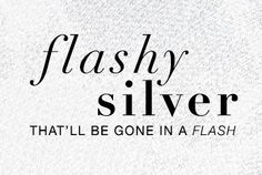 Timelessly on-trend, silver's shine is the perfect day and night accent to every shade in your wardrobe. Whether you're looking for flashy glitz, or understated sophistication, silver is the staple that will enhance every ensemble.