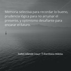 Isabel Allende (1942-?) Escritora chilena. #citas #frases