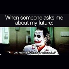 When Someone Asks Me About My Future: Do Really ... http://funnypictures.io/when-someone-asks-me-about-my-future-do-really/ #funny