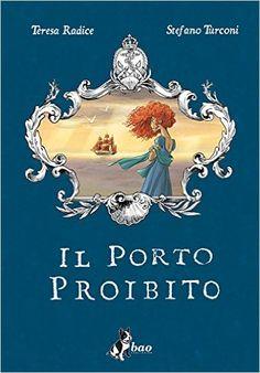 Il porto proibito: Amazon.it: Teresa Radice, Stefano Turconi: Libri