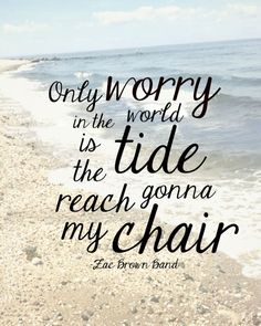 Zac Brown Band Beach Quote by CraftyCutroney on Etsy $5.00 IN STOCK AGAIN!!!