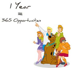 Every year affords you 365 days to create new opportunities! Don't waste the days!