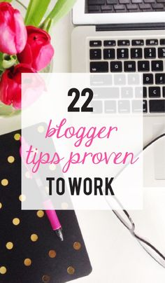 22 Blogger Tips Proven to Work
