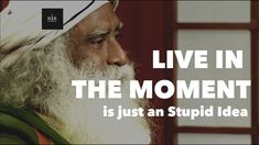 """Why Western Philosophy """"Live in the Moment"""" is a Stupid Idea - Sadhguru"""