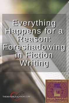Everything Happens for a Reason: Foreshadowing in Fiction Writing. Writing Tips. Writing a Novel.