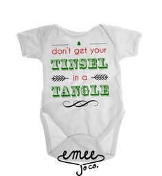 Dont Get Your Tinsel in a Tangle! This Christmas baby boy or baby girl design is a staple for any Christmas outfit! This funny baby clothing design