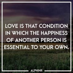 Love is that condition in which the happiness of anothe at Alphinr Instagram Story, Conditioner, Love, Happy, Quotes, Amor, Quotations, Qoutes, Quote