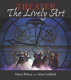 Theater: The Lively Arts, 5th edition (PN2037 .W57 2005)  Lisa Sturtridge Collection
