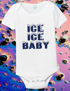 ICE ICE BABY funny baby shirt or onesie by FunhouseTshirts on Etsy, $13.99
