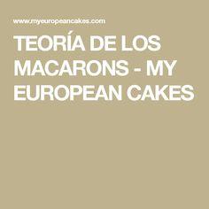 TEORÍA DE LOS MACARONS - MY EUROPEAN CAKES