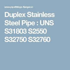 Duplex Stainless Steel Pipe : UNS S31803 S2550 S32750 S32760
