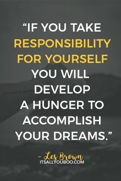 """If you take responsibility for yourself you will develop a hunger to accomplish your dreams"" ― Les Brown. Click here for 118 inspirational making dreams come true quotes. #DreamLife #DreamBig #AchieveYourGoals #ReachingYourGoals #InspirationalQuotes #QuotesToLiveBy #QuotesDaily #QuotesToRemember #MotivationalQuotes #Motivation #GoalDigger #GoalGetter #GoalCrushing #AccomplishGoals #PositiveQuotes #PersonalGrowth #LifeGoals #GrowthMindset #LifeYourBestLife Dreams Come True Quotes, Make Dreams Come True, My Dream Came True, Dream Quotes, Quotes To Live By, Motivational Blogs, Inspirational Quotes, Writing Motivation, Les Brown"