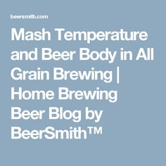 Mash Temperature and Beer Body in All Grain Brewing | Home Brewing Beer Blog by BeerSmith™
