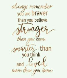 Quotes Sayings and Affirmations Always remember you are braver than you believe stronger than you seem smarter than you think and loved more than you know. Motivacional Quotes, Cute Quotes, Great Quotes, Quotes To Live By, Inspirational Quotes, Qoutes, You Are Beautiful Quotes, Love You Always Quotes, Quotes We Heart It