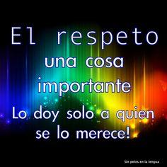 El respeto es algo que me ha impulsado de manera muy importante en mi vida.