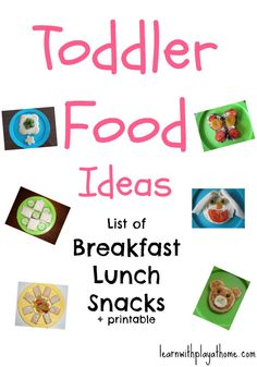 Learn with Play at home: Toddler Food Ideas. Breakfast, Lunch & Snacks. (They even have a printable list! Put one on my cupboards last night!)