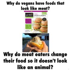 Why do vegans have food that looks like meat? Why do meat eaters change their food so it doesn't look like an animal?! / vegan meme / vegan humor / vegan lifestyle / veganism