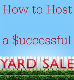 How To Host A Successful Yard Sale - omg wish I had this post when I had my first yard sale!