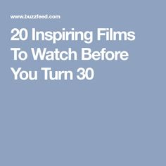 20 Inspiring Films To Watch Before You Turn 30