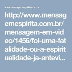 http://www.mensagemespirita.com.br/mensagem-em-video/1456/foi-uma-fatalidade-ou-a-espiritualidade-ja-anteviu-um-acontecimento-como-esse-acidente-chapecoense--visao-espirita